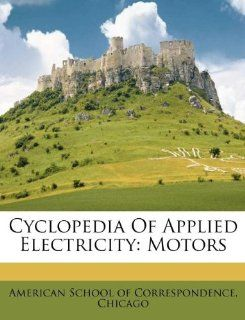 Cyclopedia Of Applied Electricity: Motors: Chica American School of