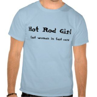 Hot Rod Girl, fast women in fast cars! Tee Shirts