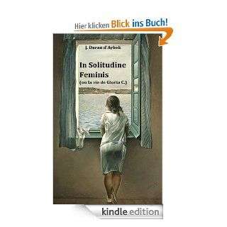 In Solitudine Feminis (ou la vie de Gloria C.) eBook: J. Duran dAybek