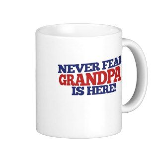 Never Fear Grandpa is here Mugs