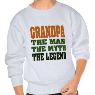 Grandpa   the Man, the Myth, the Legend! Pull Over Sweatshirt
