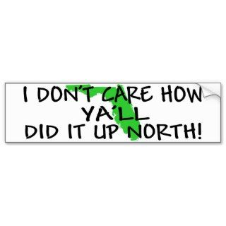 dont care how yall did it up north! bumper sticker