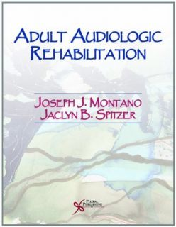 Adult Audiologic Rehabilitation Edd Joseph Montano PhD Jaclyn Spitzer