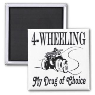 ATV Four Wheeling My Drug Of Choice Magnets