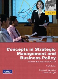 Concepts in Strategic Management and Business Policy Achieving Sustainability. Thomas L. Wheelen, J. David Hunger Thomas L. Wheelen 9780135097564 Books