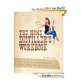 The Home Distiller's Workbook   Your guide to making Moonshine, Whisky, Vodka, Rum and so much more! (The Home Distiller's Series) eBook: Jeff King, Jeff King, Max Johnson: Kindle Shop