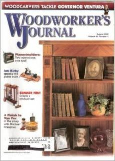 Woodworker's Journal, August 2000, Volume 24, Number 4, Planer / Molders Two Operations One Tool, Ian Kirby Speaks the Plain Truth, Create a Croquet Set, Finished to Die For, Woodcarvers Tackle Gov. Ventura Editors of Woodworkers Journal Magazine Boo