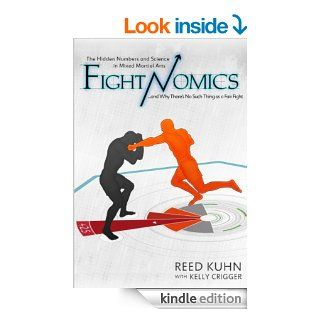 Fightnomics: The Hidden Numbers in Mixed Martial Arts and Why There's No Such Thing as a Fair Fight eBook: Reed Kuhn, Kelly Crigger: Kindle Store