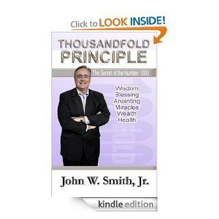 Thousandfold Principle : The Secret of the Number 1000 eBook: John W. Smith Jr: Kindle Store