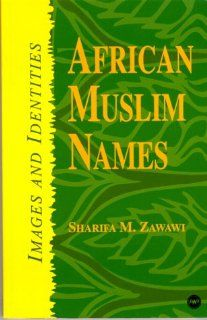 African Muslim Names: Images and Identities: Sharifa M. Zawawi: 9780865435735: Books