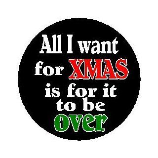 "All I want for XMAS is for it to be OVER 1.25"" Pinback Button Badge / Pin   Anti Christmas Humor: Everything Else"