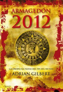 Armagedon 2012: Profecias Mayas (Spanish Edition): Gilbert Adrian: 9788408063735: Books