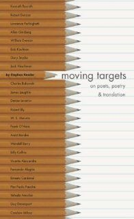 Moving Targets: On Poets, Poetry & Translation (9780979528514): Stephen Kessler: Books