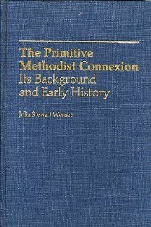 The Primitive Methodist Connexion: Its Background and Early History (9780299099107): Julia Stewart Werner: Books
