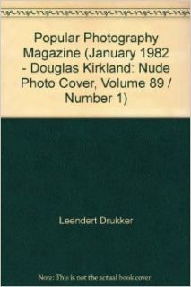 Popular Photography Magazine (January 1982   Douglas Kirkland: Nude Photo Cover, Volume 89 / Number 1): Leendert Drukker, Don Leavitt, Bob Schwalberg, Nancy Timmes Engel, David Brownell, Ralph M. Hattersley, Michele A. Frank, Mike Ballai, David Vestel, Nor