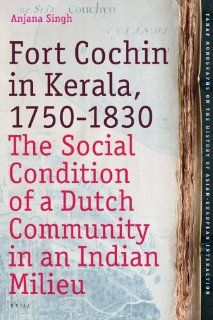 Fort Cochin in Kerala, 1750 1830 (Tanap Monographs on the History of Asian European Interaction): Singh: 9789004168169: Books