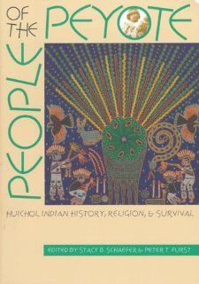 People of the Peyote: Huichol Indian History, Religion, and Survival (9780826319050): Stacy B. Schaefer, Peter T. Furst: Books