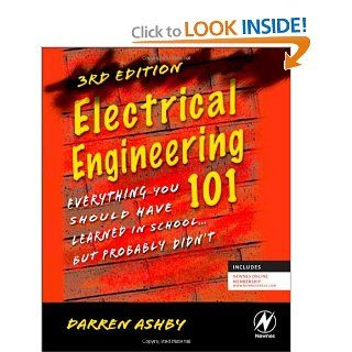 Electrical Engineering 101, Third Edition: Everything You Should Have Learned in Schoolbut Probably Didn't: Darren Ashby: 9780123860019: Books