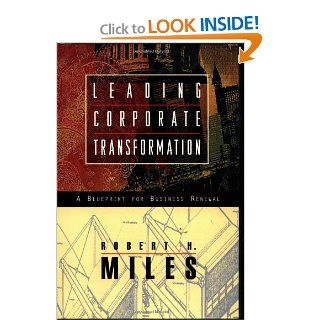 Leading Corporate Transformation: A Blueprint for Business Renewal: Robert H. Miles: 9780787903275: Books