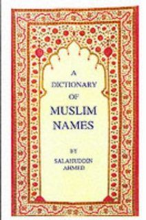 Dictionary of Muslim Names: Salahuddin Ahmed: 9781850653578: Books