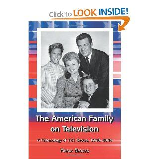 The American Family on Television: A Chronology of 122 Shows, 1948 2004 (9780786420742): Marla Brooks: Books