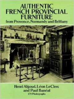 Authentic French Provincial Furniture from Provence, Normandy and Brittany: 124 Photographic Plates: H. Algoud, Leon LeClerc, Paul Baneat: 9780486275352: Books