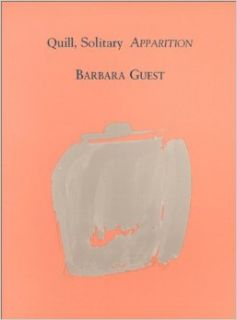 Quill, Solitary Apparition: Barbara Guest: 9780942996265: Books