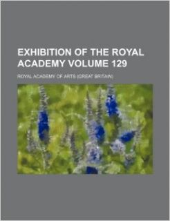 Exhibition of the Royal Academy Volume 129 Royal Academy of Arts 9781231844052 Books