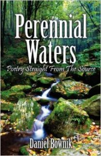 Perennial Waters: Poetry Straight From The Source: Daniel Bownik: 9781478716983: Books