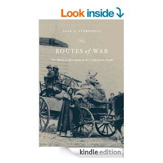 Routes of War: The World of Movement in the Confederate South eBook: Yael A. Sternhell: Kindle Store