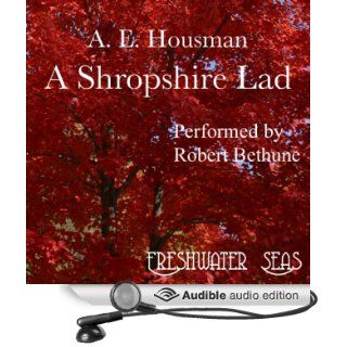 The Poetry of A. E. Housman, Volume I: A Shropshire Lad (Audible Audio Edition): Alfred Edward Housman, Robert Bethune: Books