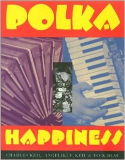 Polka Happiness (Visual Studies): Charles Keil, Angeliki V. Keil, Dick Blau: 9780877228196: Books