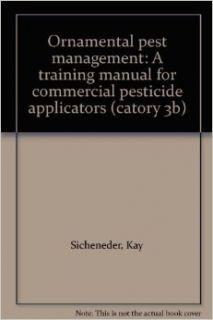 Ornamental pest management: A training manual for commercial pesticide applicators (catory 3b): Kay Sicheneder: Books