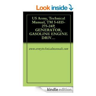 US Army, Technical Manual, TM 5 6115 275 24P, GENERATOR, GASOLINE ENGINE DRIVEN, SKID MOUNTED, TUBULAR FRAME, 10 KW, AC, 120/208 V, 3 PHASE AND 120/240 eBook: www.armytechnicalmanuals Kindle Store