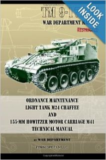 TM9 1729C Ordnance Maintenance Light Tank M24 Chaffee: and 155 mm Howitzer Motor Carriage M41 Technical Manual: War Department: 9781937684341: Books