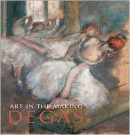 Art in the Making: Degas (National Gallery London Publications): David Bomford, Sarah Herring, Jo Kirby, Christopher Riopelle, Ashok Roy: 9781857099690: Books