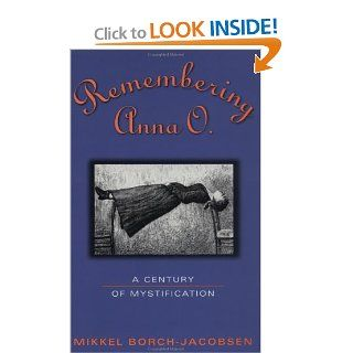 Remembering Anna O.: A Century of Mystification: Mikkel Borch Jacobsen: 9780415917773: Books