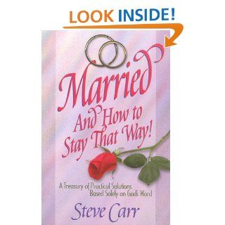 Married and How To Stay That Way' (Casados y C�mo Continuar As�): Steve Carr: 9780965674935: Books