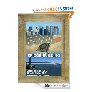 A Decade of Bridge Building: The Inspirational True Story of an American Muslim Family's Effort to Promote Peace, Harmony, Tolerance and Peaceful Conflict Resolution in a Post 9/11 World eBook: Adel Eldin, Ghada  Eldin, Sarah Eldin, Nora Eldin, Dalia E