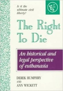 The Right to Die: Understanding Euthanasia: Derek Humphry, Ann Wickett: 9780960603091: Books