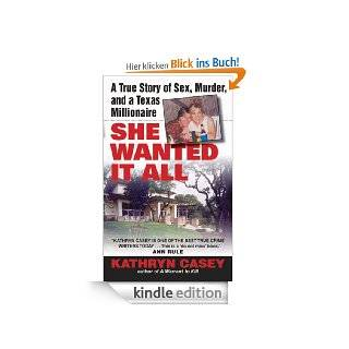 She Wanted It All: A True Story of Sex, Murder, and a Texas Millionaire eBook: Kathryn Casey: Kindle Shop