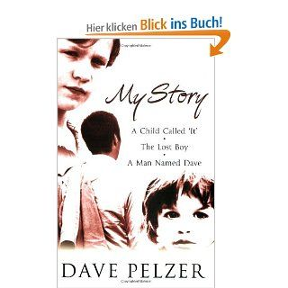 "My Story: ""A Child Called It"", ""The Lost Boy"", ""A Man Named Dave"": Dave Pelzer: Englische Bücher"