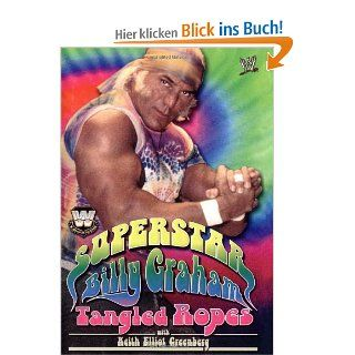 WWE Legends   Superstar Billy Graham: Tangled Ropes: Billy Graham, Keith Elliot Greenberg: Englische Bücher