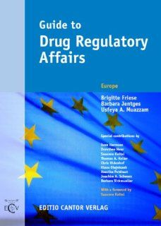 Guide to Drug Regulatory Affairs / Book on Demand: Friese Brigitte, Jentges Barbara, Muazzam Usfeya, Sven Harmsen, Dorothee Heer, Susanne Keitel, Thomas A. Keller, Chris Oldenhof, Klaus Olejniczak, Henrike Potthast, Joachim A. Schwarz, Barbara Sickmueller: