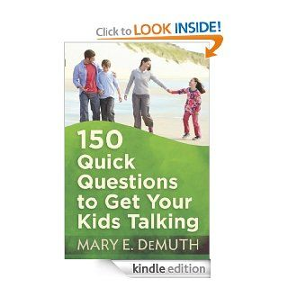 150 Quick Questions to Get Your Kids Talking eBook: Mary E. DeMuth: Kindle Store