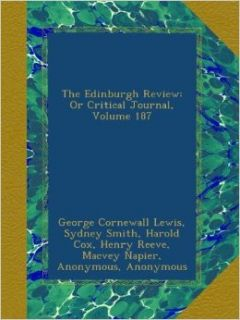 The Edinburgh Review: Or Critical Journal, Volume 187: George Cornewall Lewis, Sydney Smith, Harold Cox, Henry Reeve, Macvey Napier, Lord Francis Jeffrey Jeffrey, Arthur Ralph Douglas Elliot, William Empson: Books