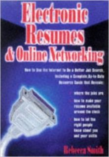 Electronic Resumes & Online Networking: How to Use the Internet to Do a Better Job Search, Including a Complete, Up To Date Resource Guide: Rebecca Smith: 9781564143778: Books