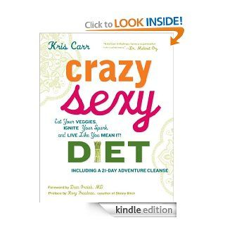 Crazy Sexy Diet eBook: Kris Carr, Dean Ornish M.D., Rory Freedman: Kindle Store