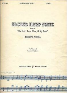 "Powell: Sacred Harp Suite (Based on ""Do Not I Love Thee, O My Lord"") (with Pipe Organ & Hammond Registrations) (APM 199): Robert J. Powell: Books"