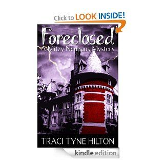 Foreclosed: A Mitzy Neuhaus Mystery (The Mitzy Neuhaus Mysteries, a Cozy Christian Collection) eBook: Traci Tyne Hilton: Kindle Store